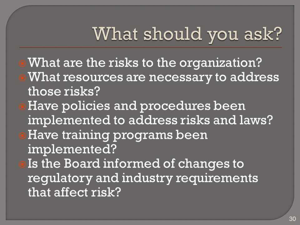  What are the risks to the organization.  What resources are necessary to address those risks.