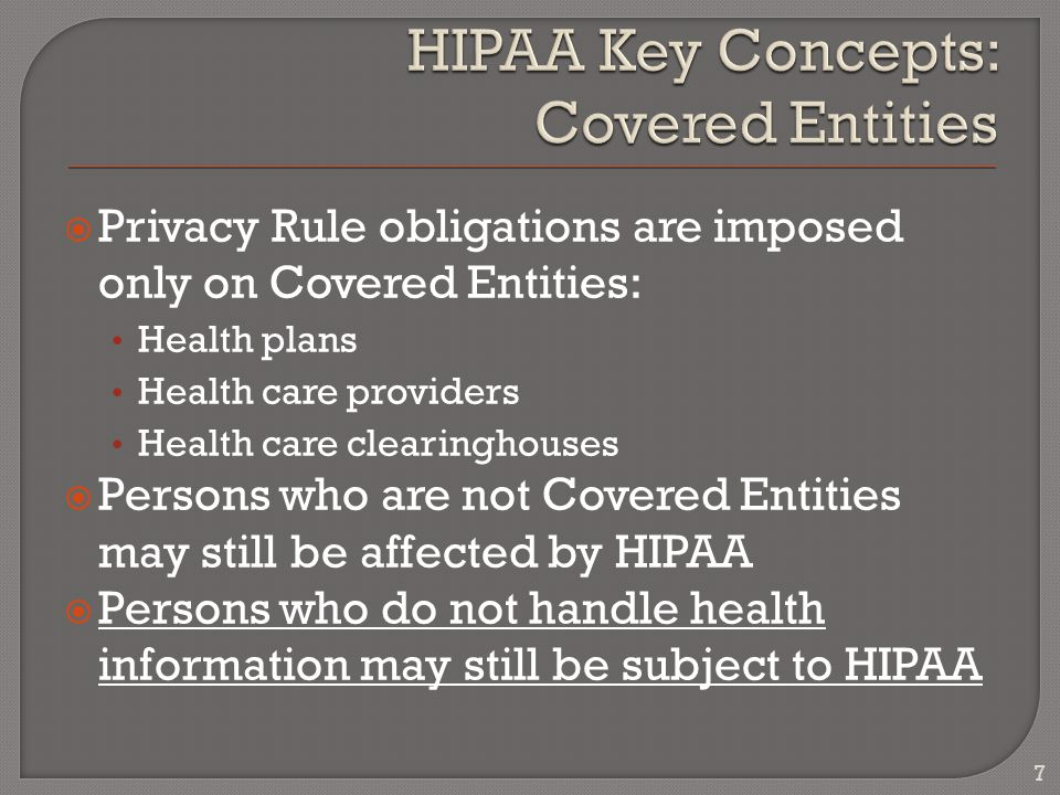  HIPAA governs the use and disclosure of protected health information (PHI)  PHI is individually identifiable health information (IIHI), written or oral.