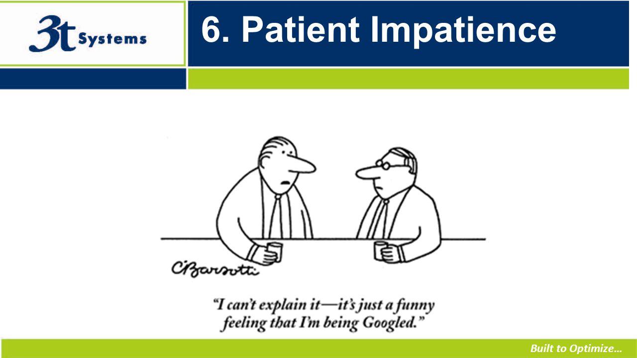 Built to Optimize… 6. Patient Impatience