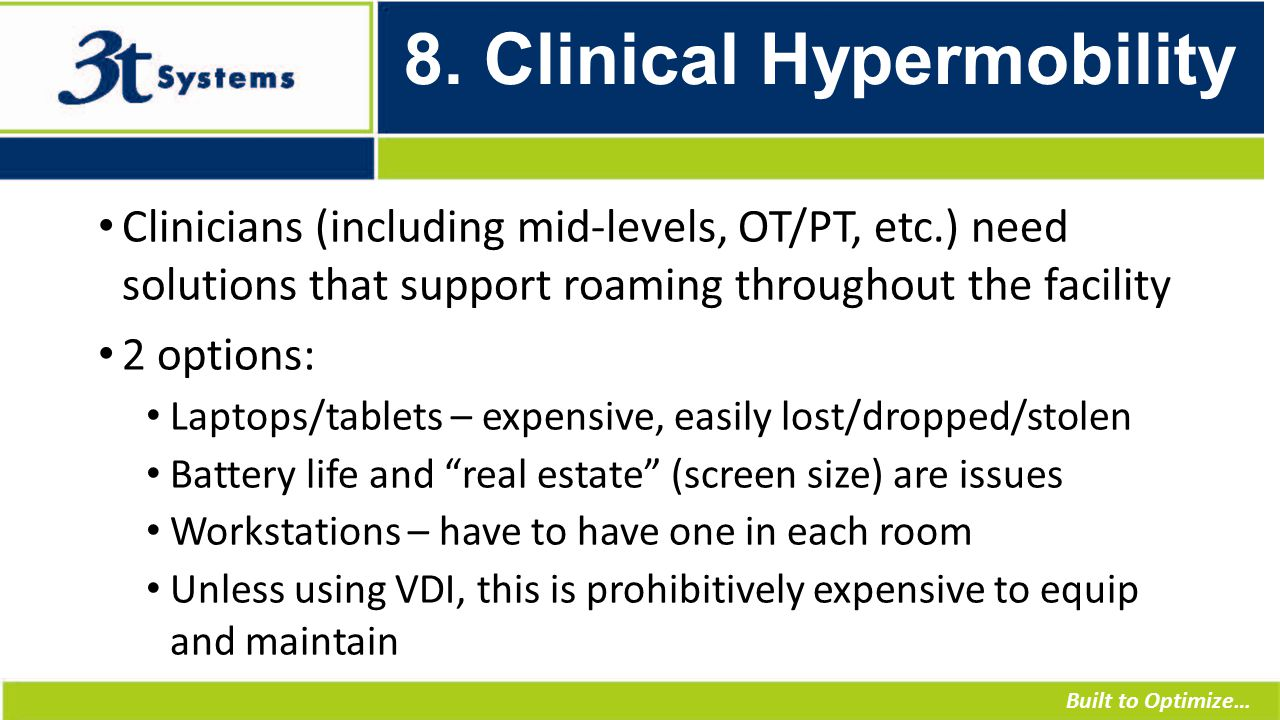 Built to Optimize… 8. Clinical Hypermobility Clinicians (including mid-levels, OT/PT, etc.) need solutions that support roaming throughout the facilit