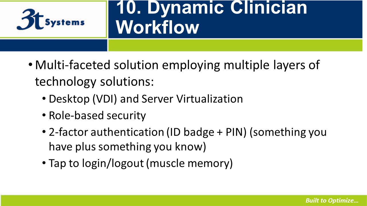 Built to Optimize… 10. Dynamic Clinician Workflow Multi-faceted solution employing multiple layers of technology solutions: Desktop (VDI) and Server V