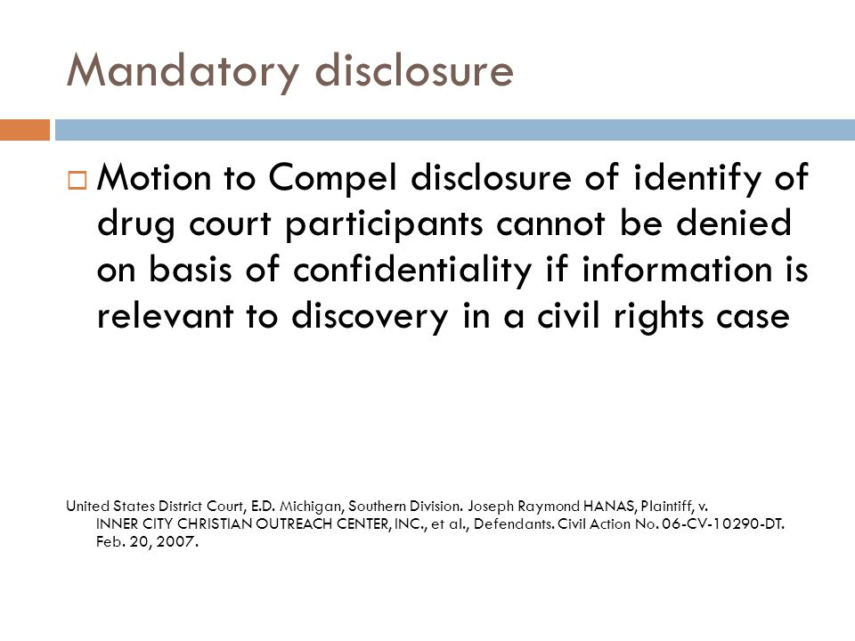 Mandatory disclosure  Motion to Compel disclosure of identify of drug court participants cannot be denied on basis of confidentiality if information is relevant to discovery in a civil rights case United States District Court, E.D.
