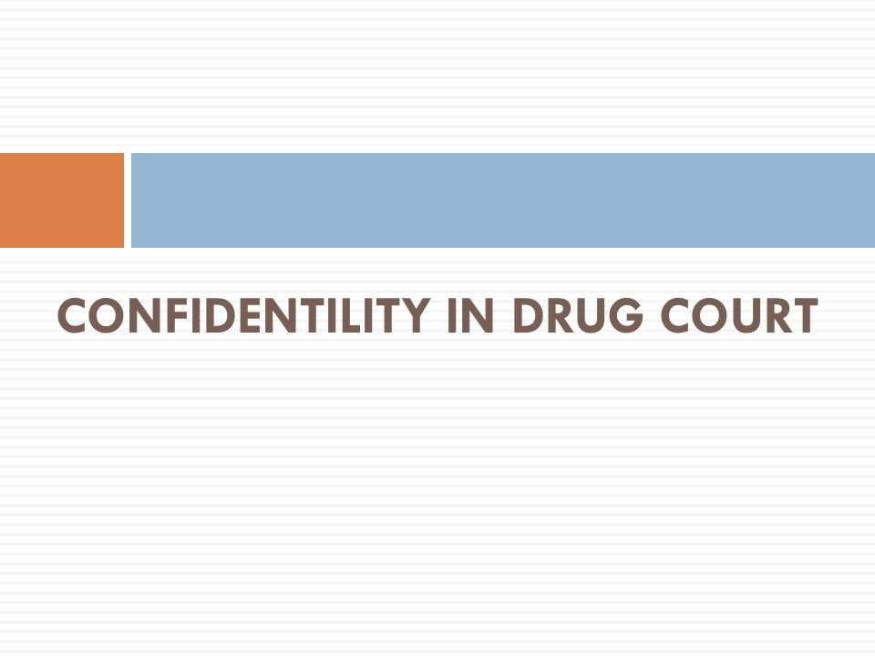 CONFIDENTILITY IN DRUG COURT