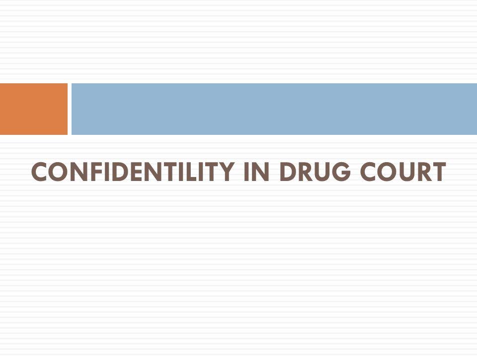 CONFIDENTILITY IN DRUG COURT
