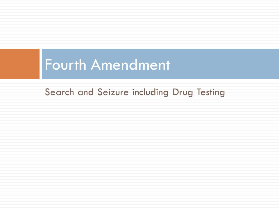 Search and Seizure including Drug Testing Fourth Amendment