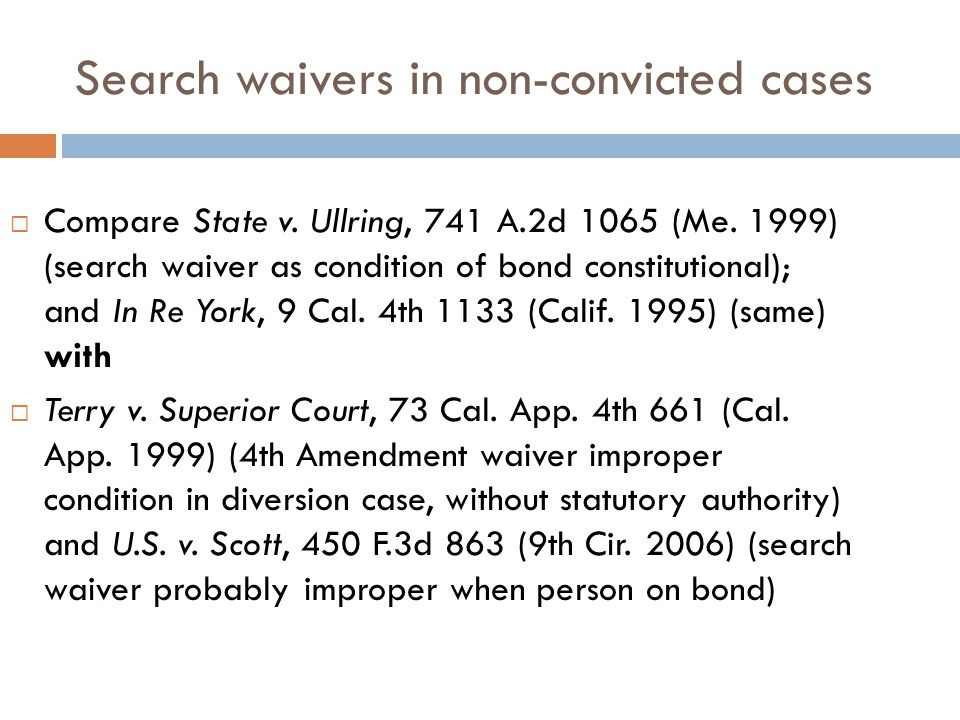 Search waivers in non-convicted cases  Compare State v.