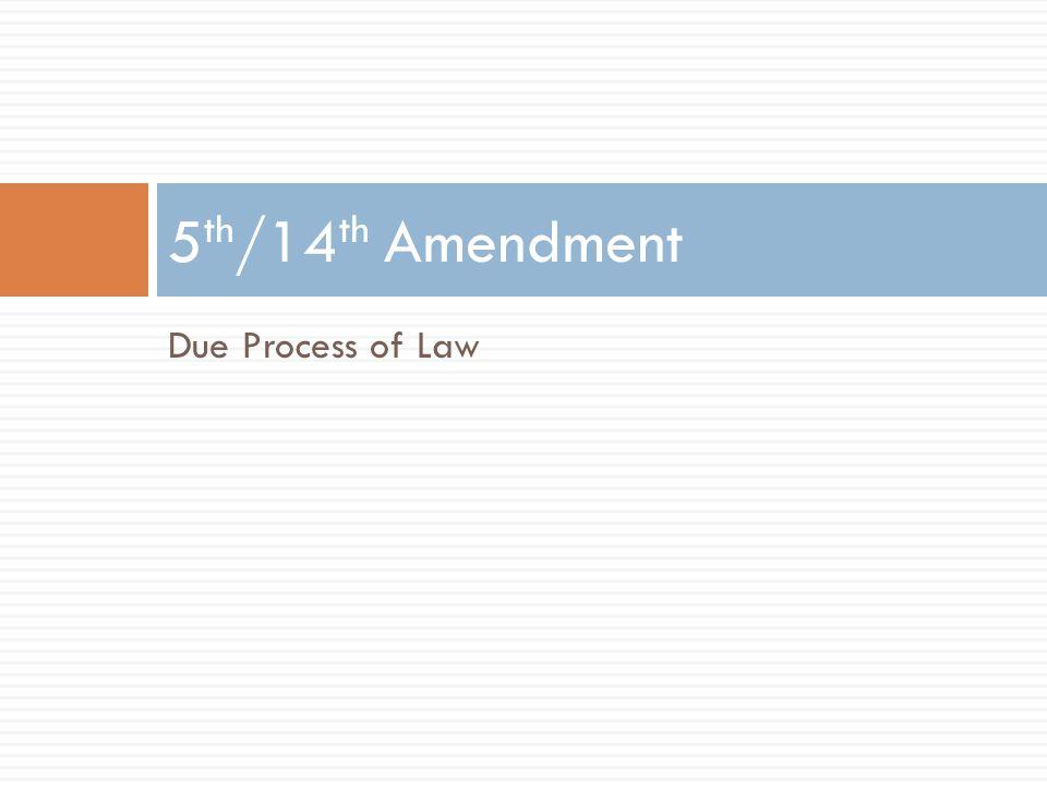 Due Process of Law 5 th /14 th Amendment