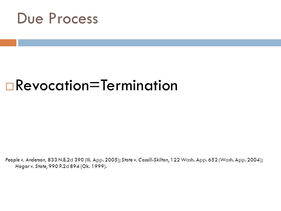 Due Process  Revocation=Termination People v. Anderson, 833 N.E.2d 390 (Ill.