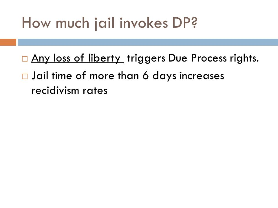 How much jail invokes DP.  Any loss of liberty triggers Due Process rights.