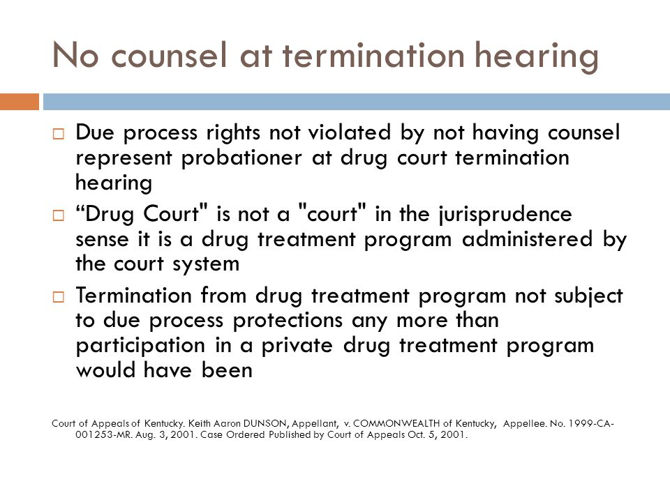 "No counsel at termination hearing  Due process rights not violated by not having counsel represent probationer at drug court termination hearing  ""D"