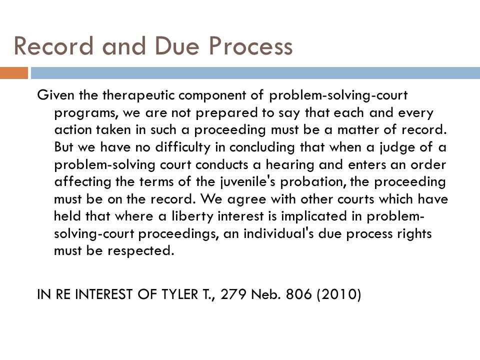 Record and Due Process Given the therapeutic component of problem-solving-court programs, we are not prepared to say that each and every action taken