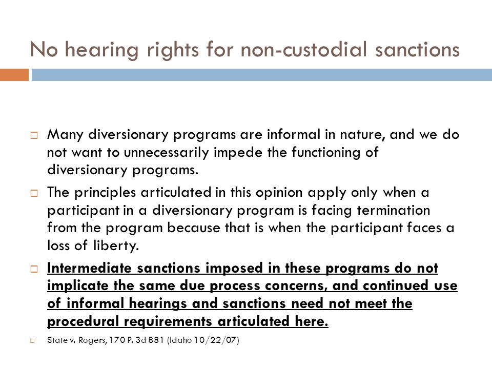 No hearing rights for non-custodial sanctions  Many diversionary programs are informal in nature, and we do not want to unnecessarily impede the functioning of diversionary programs.