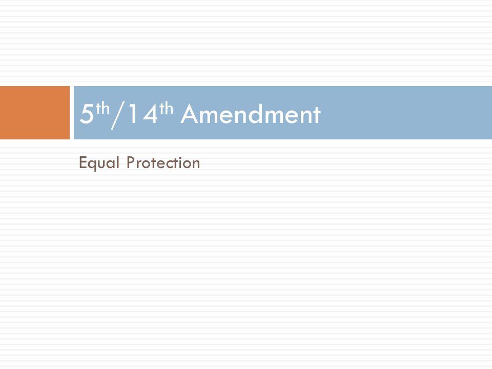 Equal Protection 5 th /14 th Amendment