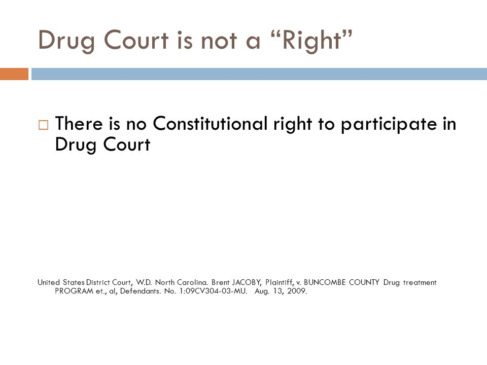 Drug Court is not a Right  There is no Constitutional right to participate in Drug Court United States District Court, W.D.