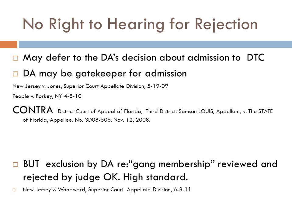 No Right to Hearing for Rejection  May defer to the DA's decision about admission to DTC  DA may be gatekeeper for admission New Jersey v.