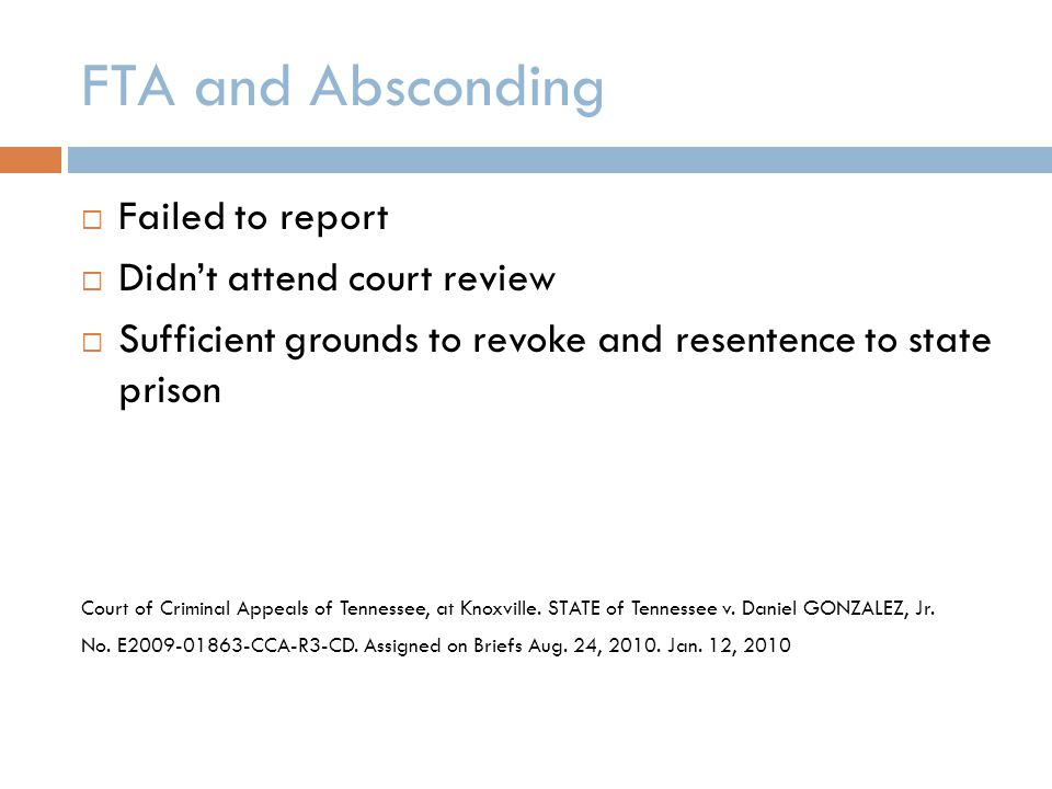 FTA and Absconding  Failed to report  Didn't attend court review  Sufficient grounds to revoke and resentence to state prison Court of Criminal Appeals of Tennessee, at Knoxville.