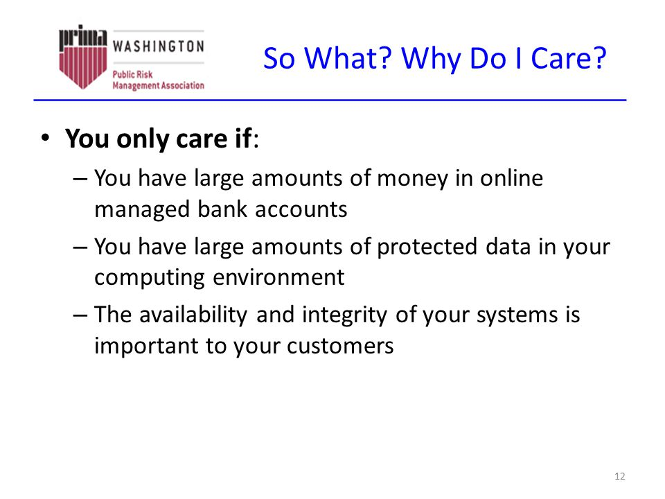 So What? Why Do I Care? You only care if: – You have large amounts of money in online managed bank accounts – You have large amounts of protected data