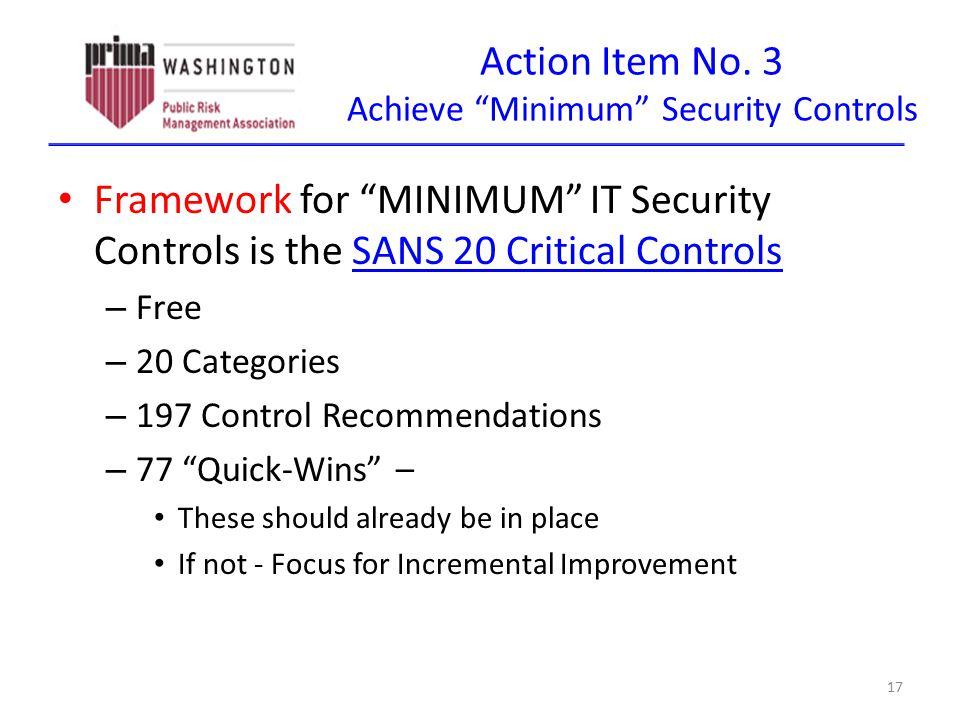 """Action Item No. 3 Achieve """"Minimum"""" Security Controls Framework for """"MINIMUM"""" IT Security Controls is the SANS 20 Critical ControlsSANS 20 Critical Co"""