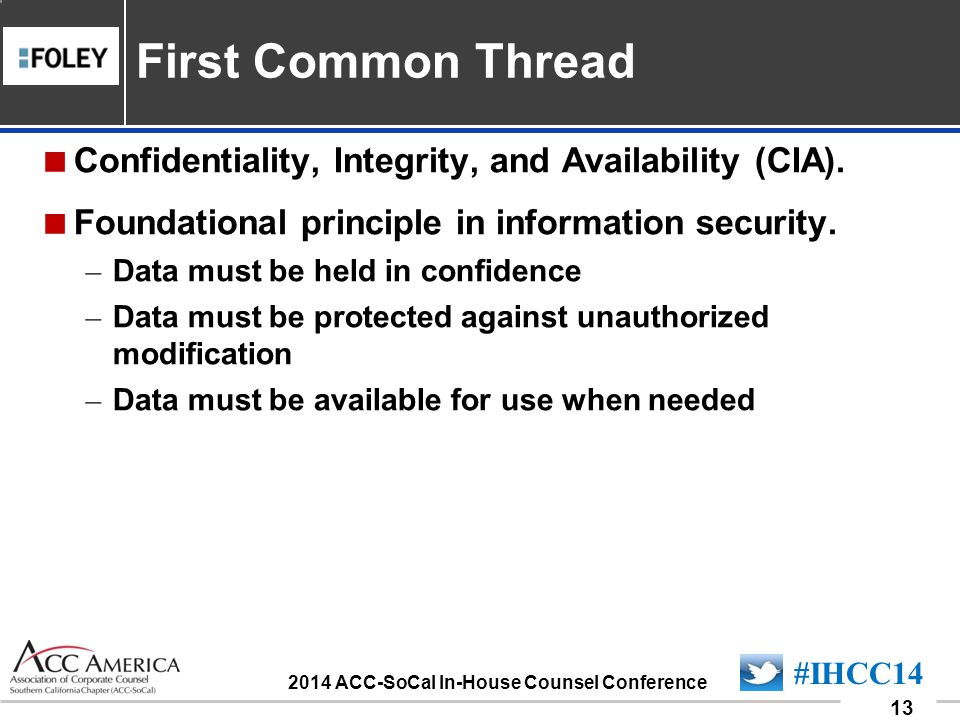 090701_13 13 #IHCC14 2014 ACC-SoCal In-House Counsel Conference  Confidentiality, Integrity, and Availability (CIA).