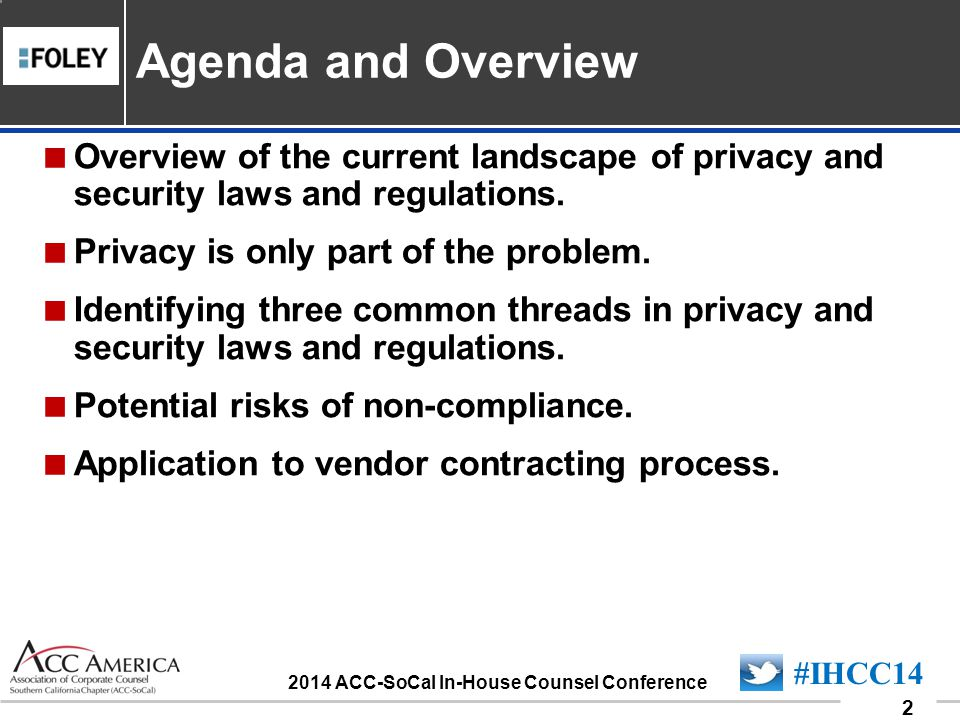 090701_2 2 #IHCC14 2014 ACC-SoCal In-House Counsel Conference  Overview of the current landscape of privacy and security laws and regulations.  Priv