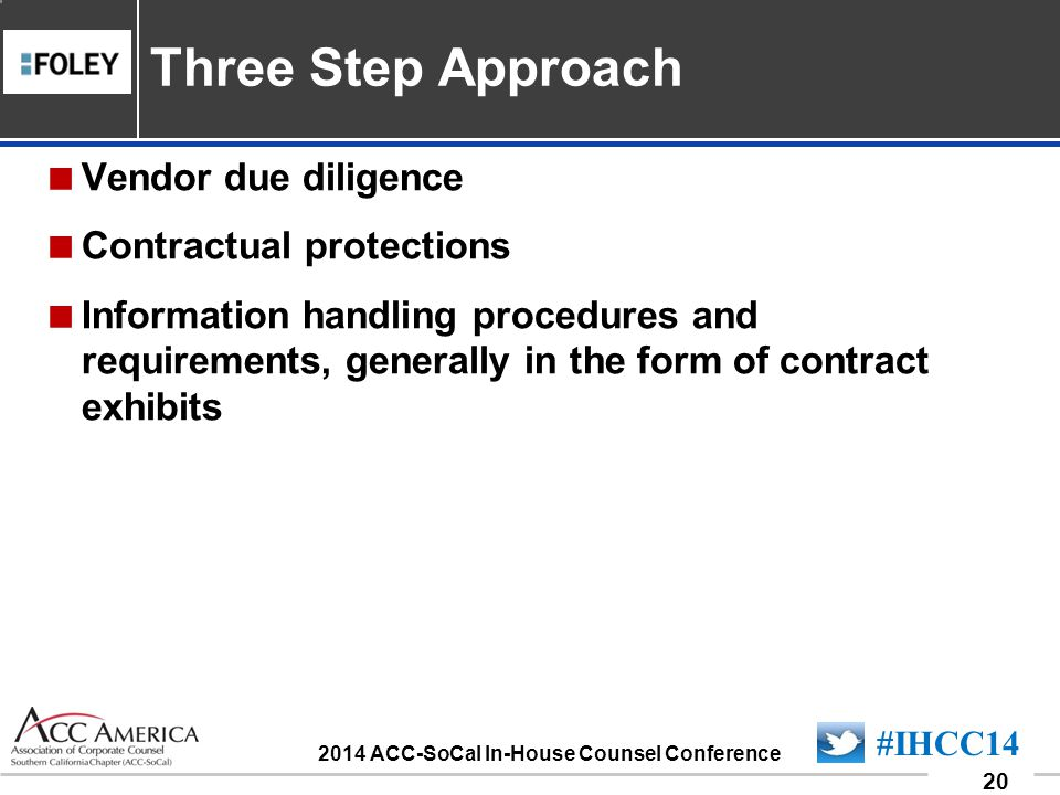 090701_20 20 #IHCC14 2014 ACC-SoCal In-House Counsel Conference  Vendor due diligence  Contractual protections  Information handling procedures and