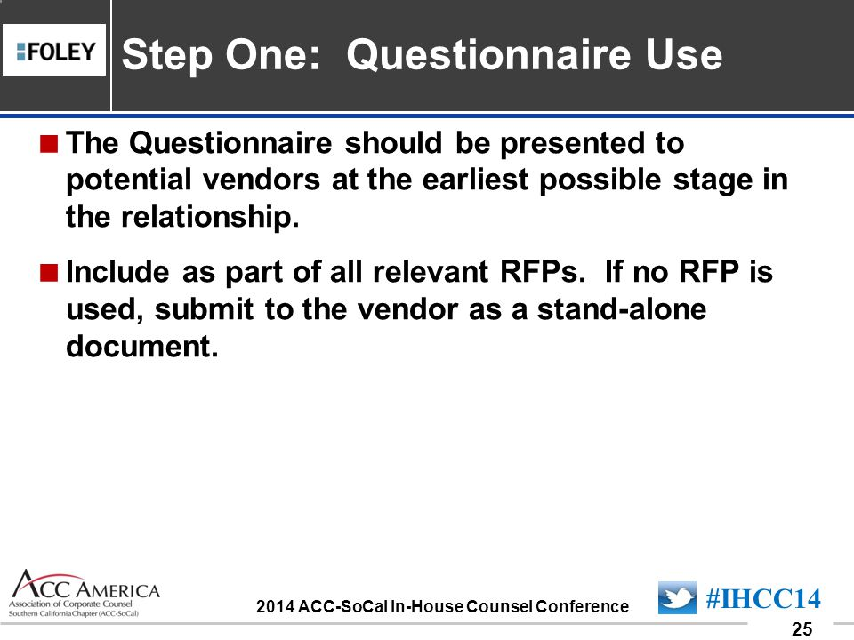 090701_25 25 #IHCC14 2014 ACC-SoCal In-House Counsel Conference  The Questionnaire should be presented to potential vendors at the earliest possible stage in the relationship.