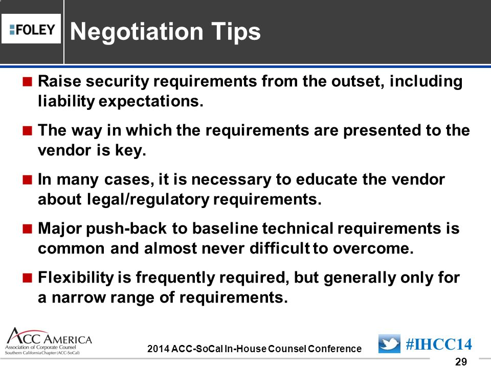 090701_29 29 #IHCC14 2014 ACC-SoCal In-House Counsel Conference  Raise security requirements from the outset, including liability expectations.
