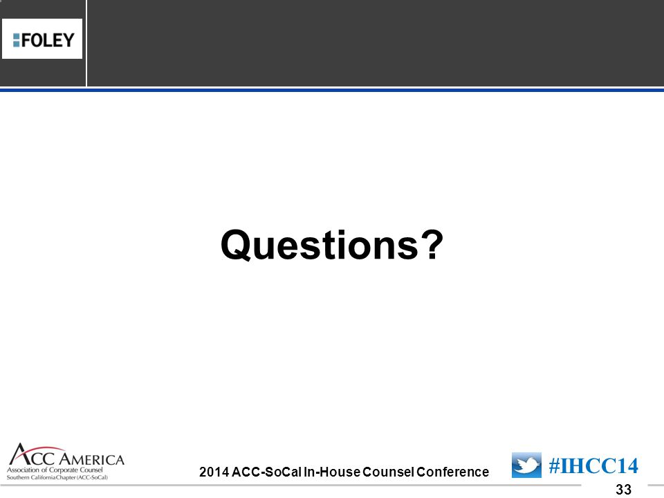 090701_33 33 #IHCC14 2014 ACC-SoCal In-House Counsel Conference Questions?