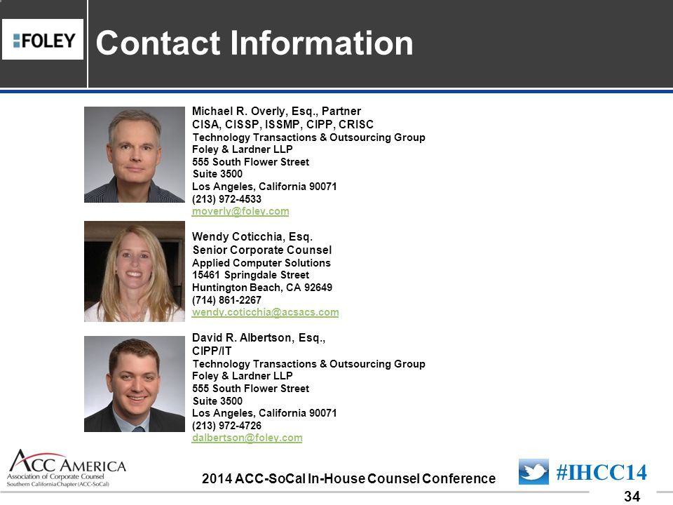 090701_34 34 #IHCC14 2014 ACC-SoCal In-House Counsel Conference Contact Information Michael R. Overly, Esq., Partner CISA, CISSP, ISSMP, CIPP, CRISC T