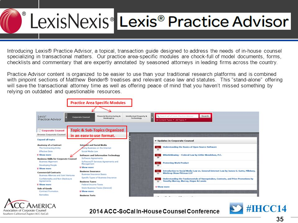 090701_35 35 #IHCC14 2014 ACC-SoCal In-House Counsel Conference Introducing Lexis® Practice Advisor, a topical, transaction guide designed to address the needs of in-house counsel specializing in transactional matters.