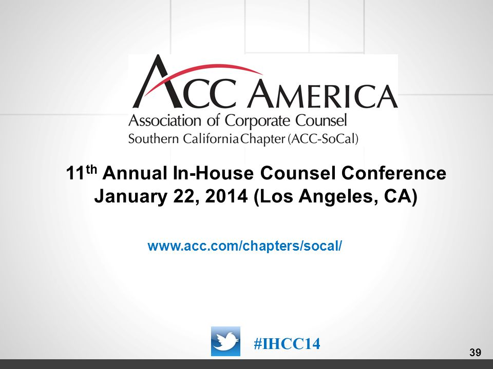 000000_39 11 th Annual In-House Counsel Conference January 22, 2014 (Los Angeles, CA) #IHCC14 39 www.acc.com/chapters/socal/