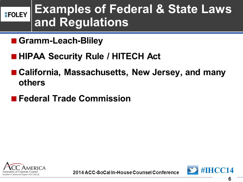 090701_6 6 #IHCC14 2014 ACC-SoCal In-House Counsel Conference  Gramm-Leach-Bliley  HIPAA Security Rule / HITECH Act  California, Massachusetts, New