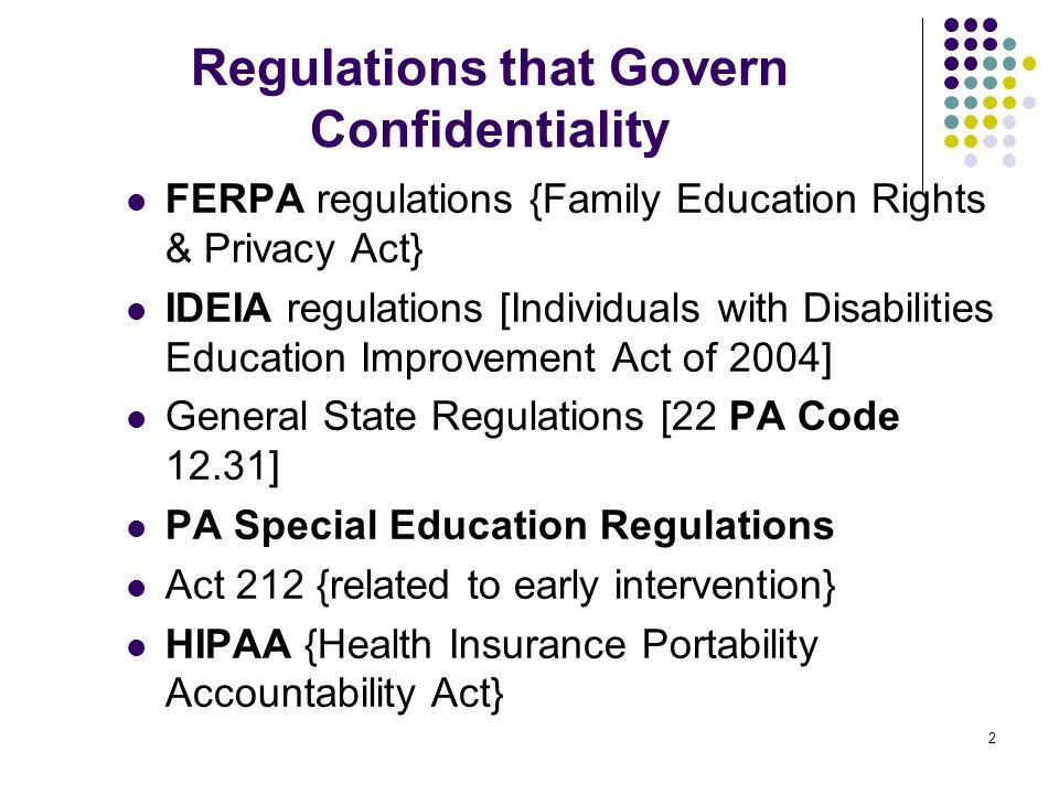 3 FERPA, HIPPA & IDEIA FERPA assures access, limited disclosure, and safeguard (amendment) procedures.