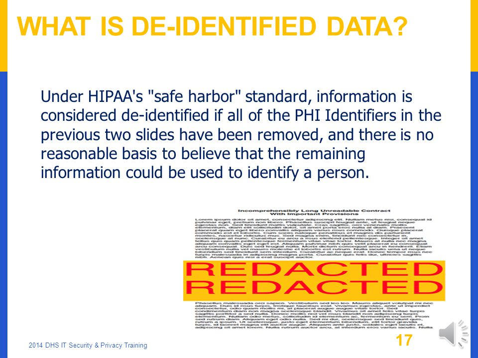 PHI IDENTIFIERS CONTINUED… Full-face photographic images and any comparable images Any dates related to any individual (date of birth, telephone numbe