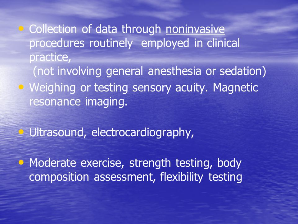 Collection of data through noninvasive procedures routinely employed in clinical practice, (not involving general anesthesia or sedation) Weighing or testing sensory acuity.