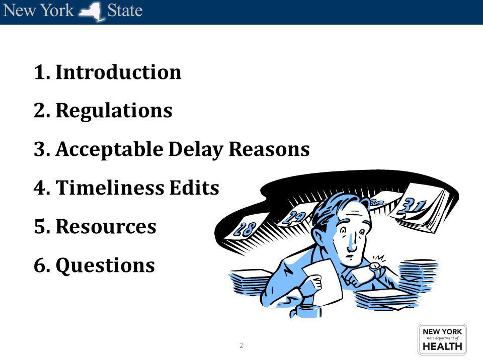 2 1. Introduction 2. Regulations 3. Acceptable Delay Reasons 4. Timeliness Edits 5. Resources 6. Questions