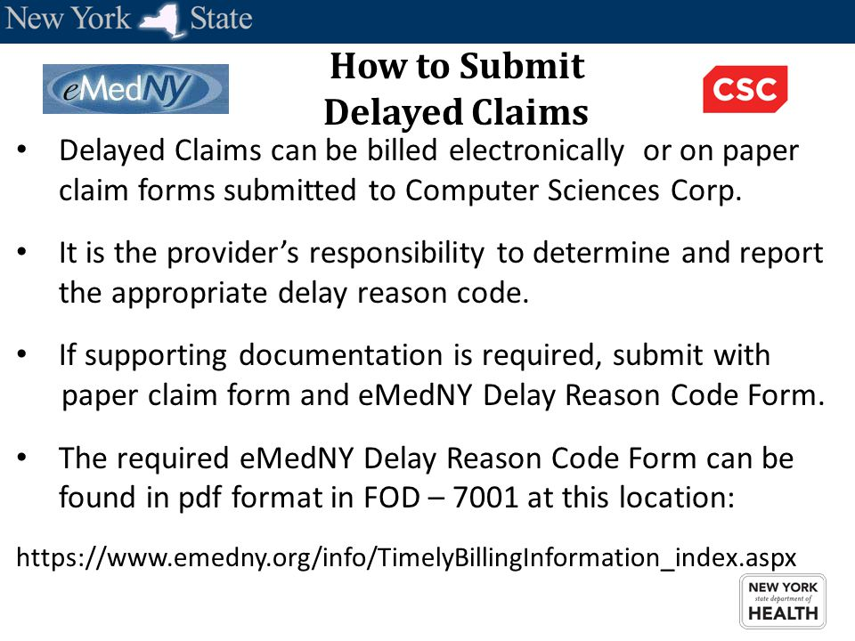 How to Submit Delayed Claims Delayed Claims can be billed electronically or on paper claim forms submitted to Computer Sciences Corp. It is the provid