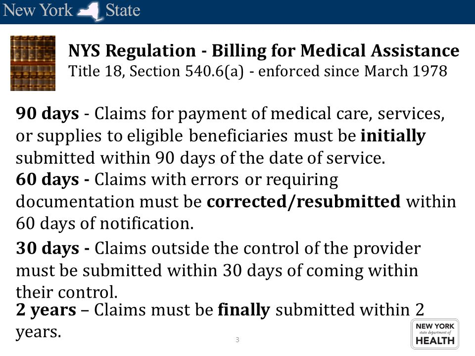 3 90 days - Claims for payment of medical care, services, or supplies to eligible beneficiaries must be initially submitted within 90 days of the date