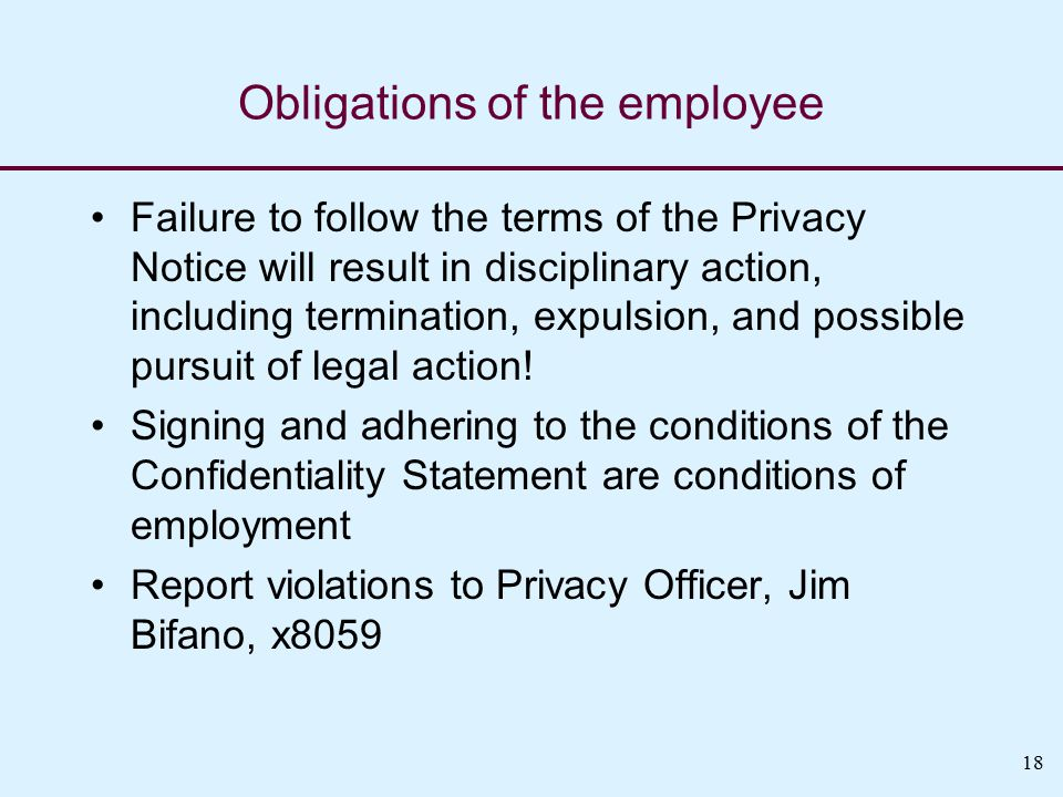Failure to follow the terms of the Privacy Notice will result in disciplinary action, including termination, expulsion, and possible pursuit of legal action.