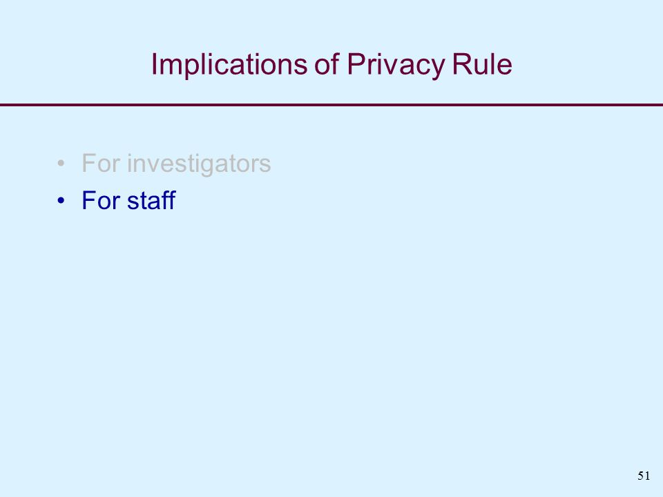 51 Implications of Privacy Rule For investigators For staff