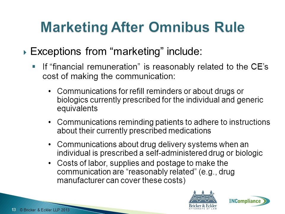 """© Bricker & Eckler LLP 2013  Exceptions from """"marketing"""" include:  If """"financial remuneration"""" is reasonably related to the CE's cost of making the"""