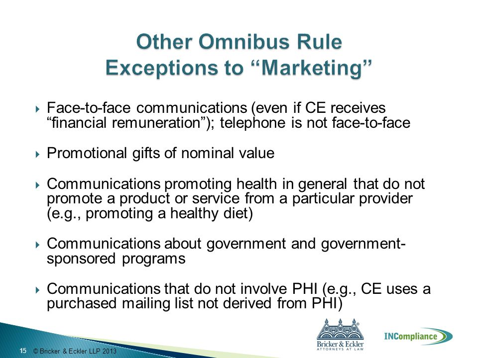 """© Bricker & Eckler LLP 2013  Face-to-face communications (even if CE receives """"financial remuneration""""); telephone is not face-to-face  Promotional"""