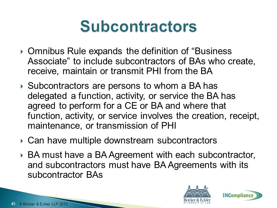 """© Bricker & Eckler LLP 2013  Omnibus Rule expands the definition of """"Business Associate"""" to include subcontractors of BAs who create, receive, mainta"""