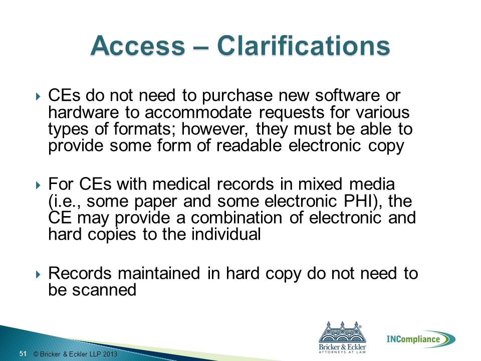 © Bricker & Eckler LLP 2013  CEs do not need to purchase new software or hardware to accommodate requests for various types of formats; however, they