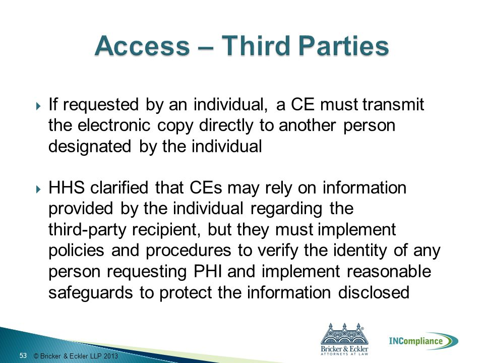 © Bricker & Eckler LLP 2013  If requested by an individual, a CE must transmit the electronic copy directly to another person designated by the indiv