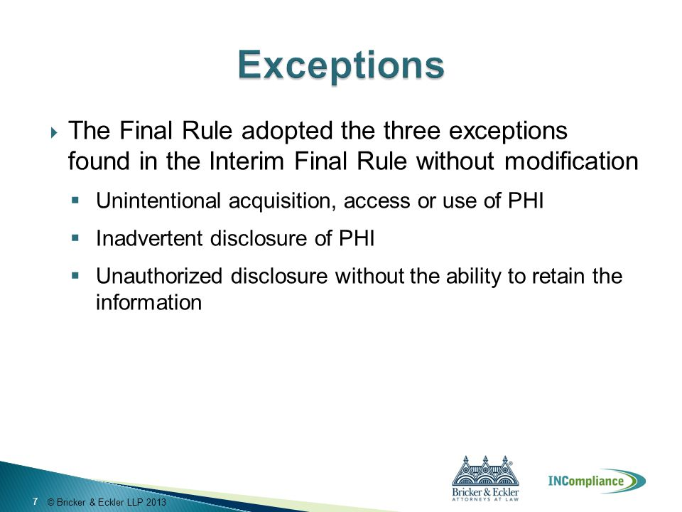 © Bricker & Eckler LLP 2013  The Final Rule adopted the three exceptions found in the Interim Final Rule without modification  Unintentional acquisi