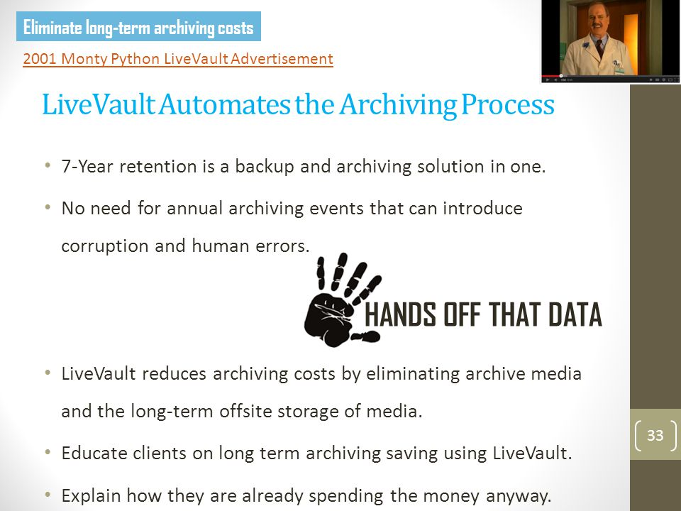 LiveVault Automates the Archiving Process 33 7-Year retention is a backup and archiving solution in one.