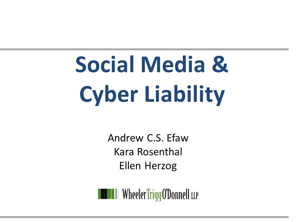 Social Media & Cyber Liability Andrew C.S. Efaw Kara Rosenthal Ellen Herzog
