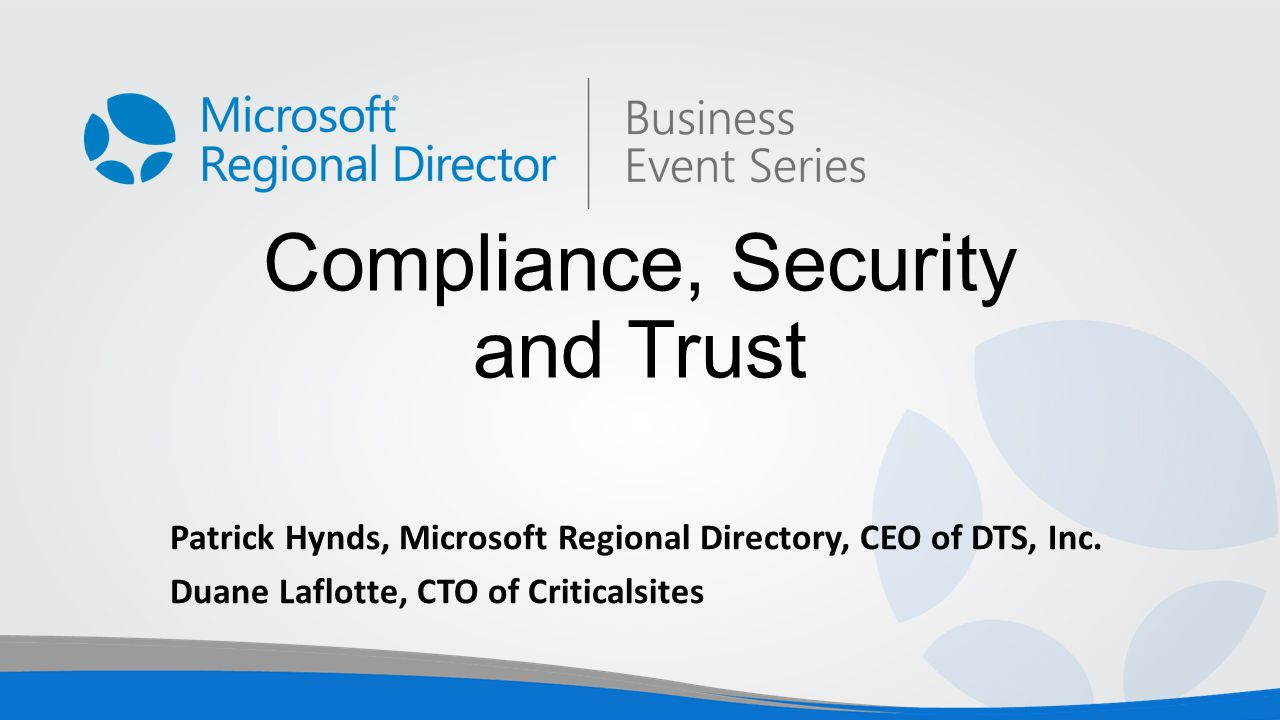 Compliance, Security and Trust Patrick Hynds, Microsoft Regional Directory, CEO of DTS, Inc.