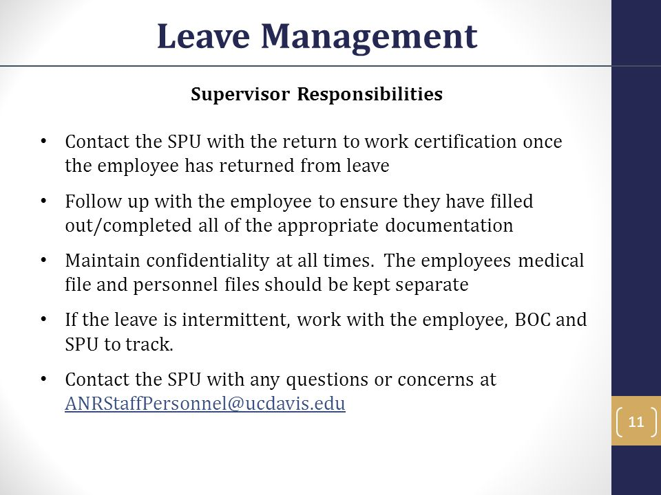 Supervisor Responsibilities Contact the SPU with the return to work certification once the employee has returned from leave Follow up with the employe